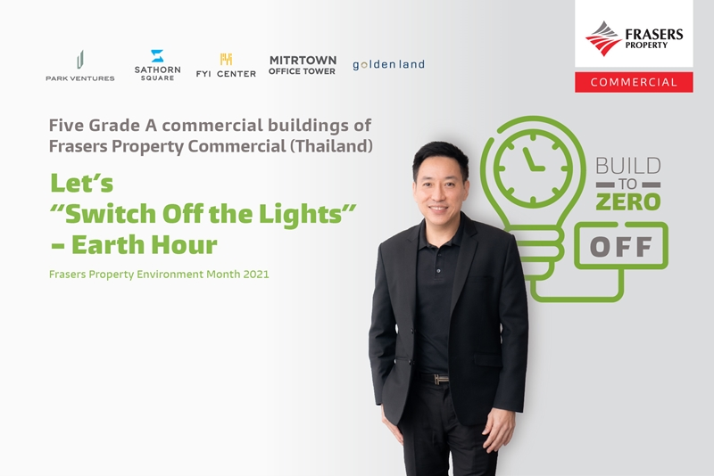 "Frasers Property Commercial (Thailand) organizes an energy-saving campaign ""Frasers Property Commercial Earth Hour 2021"", encouraging tenants at its five Grade A office buildings in Bangkok to switch off the lights"
